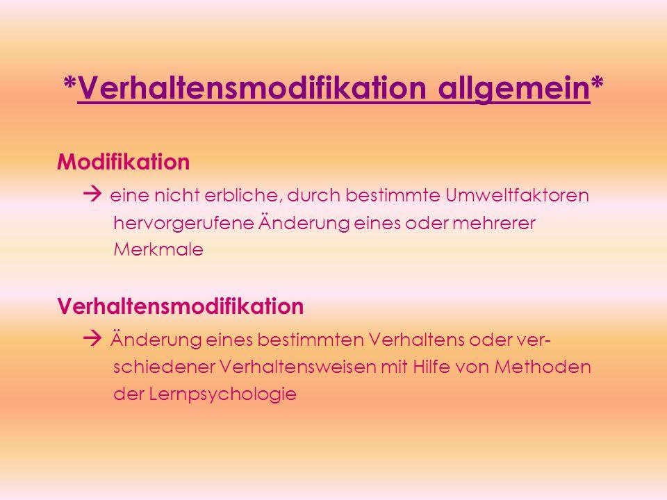 *Verhaltensmodifikation allgemein* Modifikation  eine nicht erbliche, durch bestimmte Umweltfaktoren hervorgerufene Änderung eines oder mehrerer Merk
