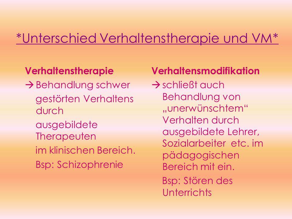 *Unterschied Verhaltenstherapie und VM* Verhaltenstherapie  Behandlung schwer gestörten Verhaltens durch ausgebildete Therapeuten im klinischen Bereich.