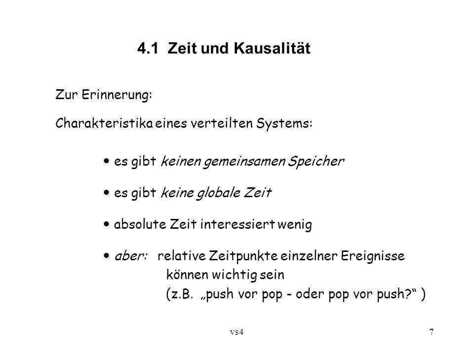 vs47 4.1 Zeit und Kausalität Zur Erinnerung: Charakteristika eines verteilten Systems: es gibt keinen gemeinsamen Speicher es gibt keine globale Zeit