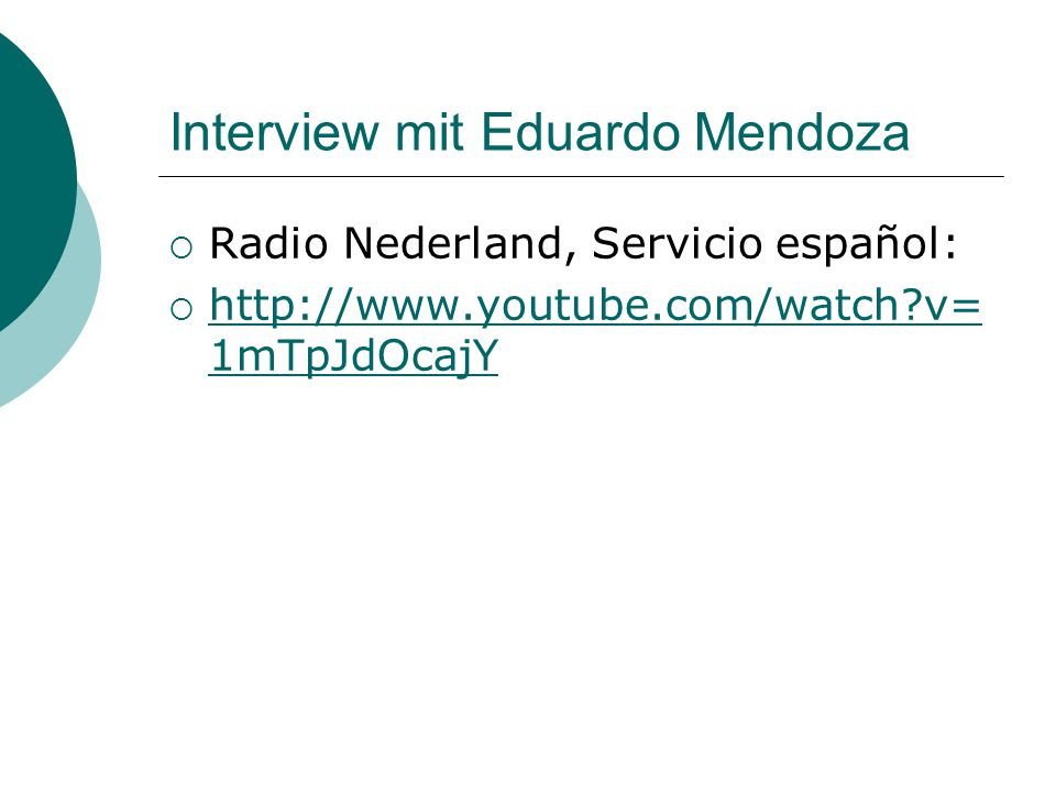 Interview mit Eduardo Mendoza  Radio Nederland, Servicio español:  http://www.youtube.com/watch v= 1mTpJdOcajY http://www.youtube.com/watch v= 1mTpJdOcajY