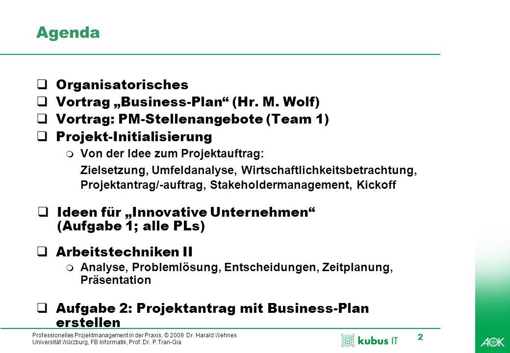 Professionelles Projektmanagement in der Praxis, © 2009 Dr. Harald Wehnes Universität Würzburg, FB Informatik, Prof. Dr. P.Tran-Gia 2 Agenda  Organis