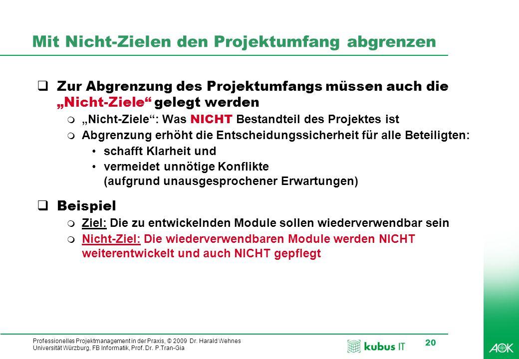 Professionelles Projektmanagement in der Praxis, © 2009 Dr. Harald Wehnes Universität Würzburg, FB Informatik, Prof. Dr. P.Tran-Gia 20 Mit Nicht-Ziele