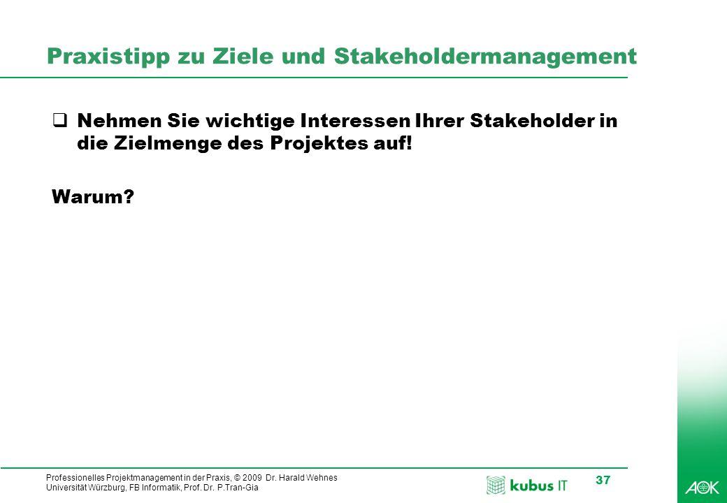 Professionelles Projektmanagement in der Praxis, © 2009 Dr. Harald Wehnes Universität Würzburg, FB Informatik, Prof. Dr. P.Tran-Gia 37 Praxistipp zu Z