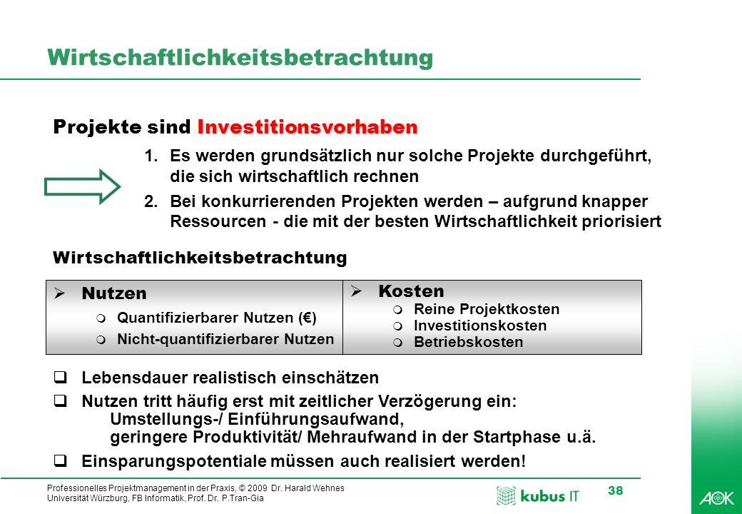 Professionelles Projektmanagement in der Praxis, © 2009 Dr. Harald Wehnes Universität Würzburg, FB Informatik, Prof. Dr. P.Tran-Gia 38 Wirtschaftlichk