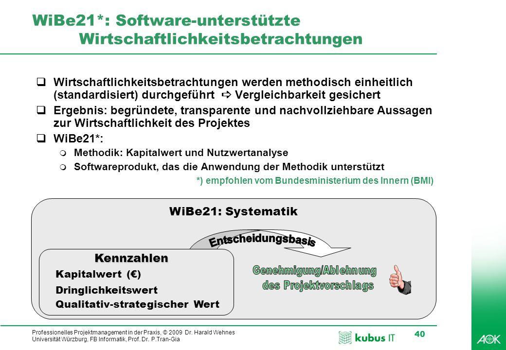 Professionelles Projektmanagement in der Praxis, © 2009 Dr. Harald Wehnes Universität Würzburg, FB Informatik, Prof. Dr. P.Tran-Gia 40 WiBe21*: Softwa