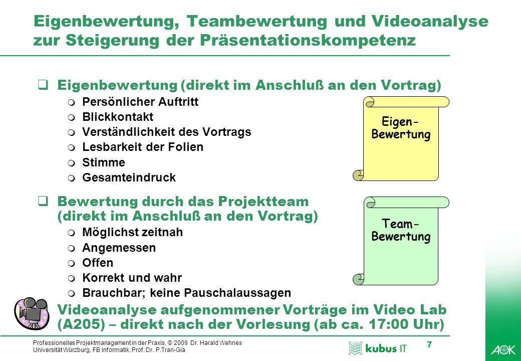 Professionelles Projektmanagement in der Praxis, © 2009 Dr. Harald Wehnes Universität Würzburg, FB Informatik, Prof. Dr. P.Tran-Gia 7 Eigenbewertung,