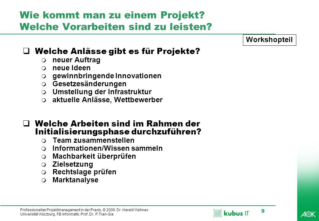 Professionelles Projektmanagement in der Praxis, © 2009 Dr. Harald Wehnes Universität Würzburg, FB Informatik, Prof. Dr. P.Tran-Gia 9 Wie kommt man zu