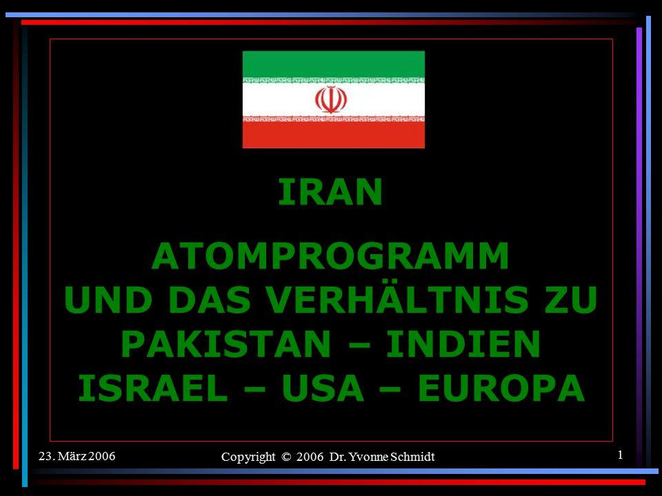 23. März 2006Copyright © 2006 Dr. Yvonne Schmidt61 IRANS ATOMPROGRAMM