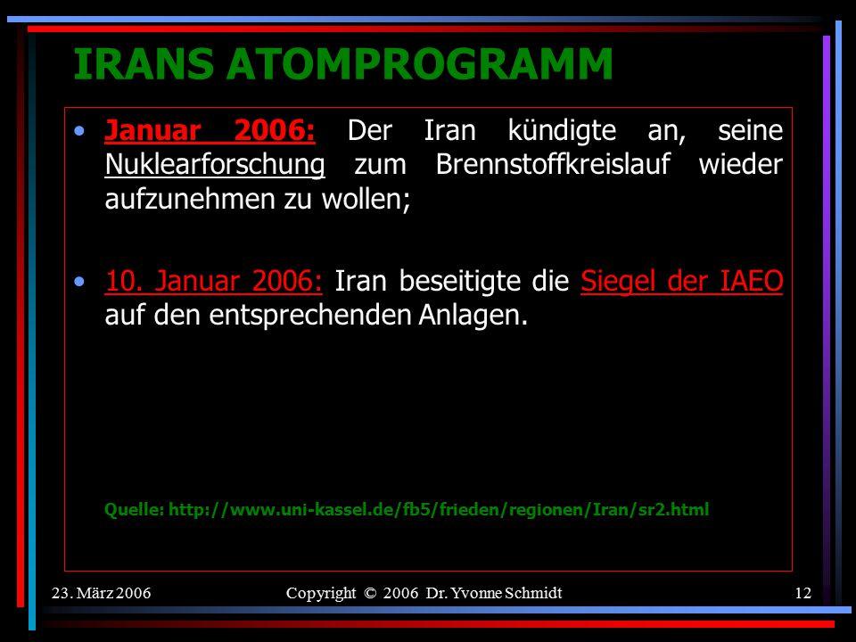 23. März 2006Copyright © 2006 Dr. Yvonne Schmidt11 IRANS ATOMPROGRAMM IsfahanAugust 2005: Der neue iranische Präsident Mahmud Ahmadinedschad kündigt d