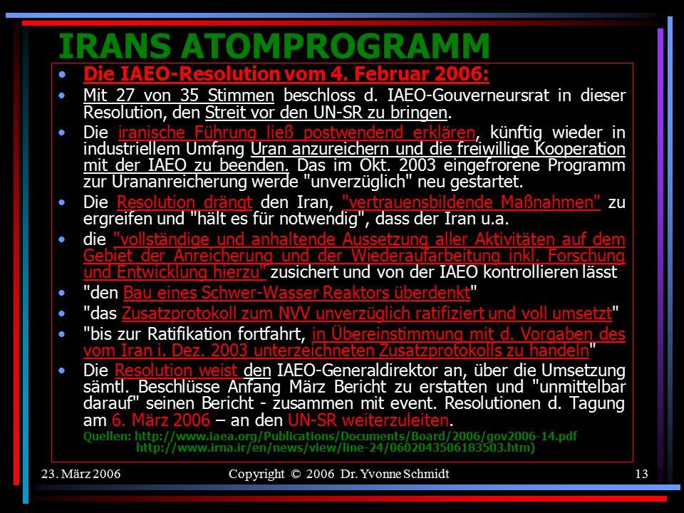 23. März 2006Copyright © 2006 Dr. Yvonne Schmidt12 IRANS ATOMPROGRAMM Januar 2006: Der Iran kündigte an, seine Nuklearforschung zum Brennstoffkreislau