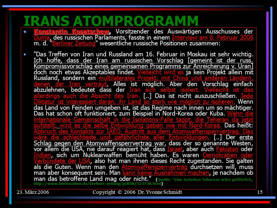 23. März 2006Copyright © 2006 Dr. Yvonne Schmidt14 IRANS ATOMPROGRAMM Die IAEO-Resolution vom 4. Februar 2006: blockfreien Sblockfreien StaatenUrsprün