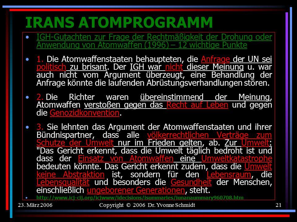 23. März 2006Copyright © 2006 Dr. Yvonne Schmidt20 IRANS ATOMPROGRAMM Zusatzabkommen von 1997 zum NVV Das Zusatzprotokoll (ZP) ergänzt den NVV. Das ZP