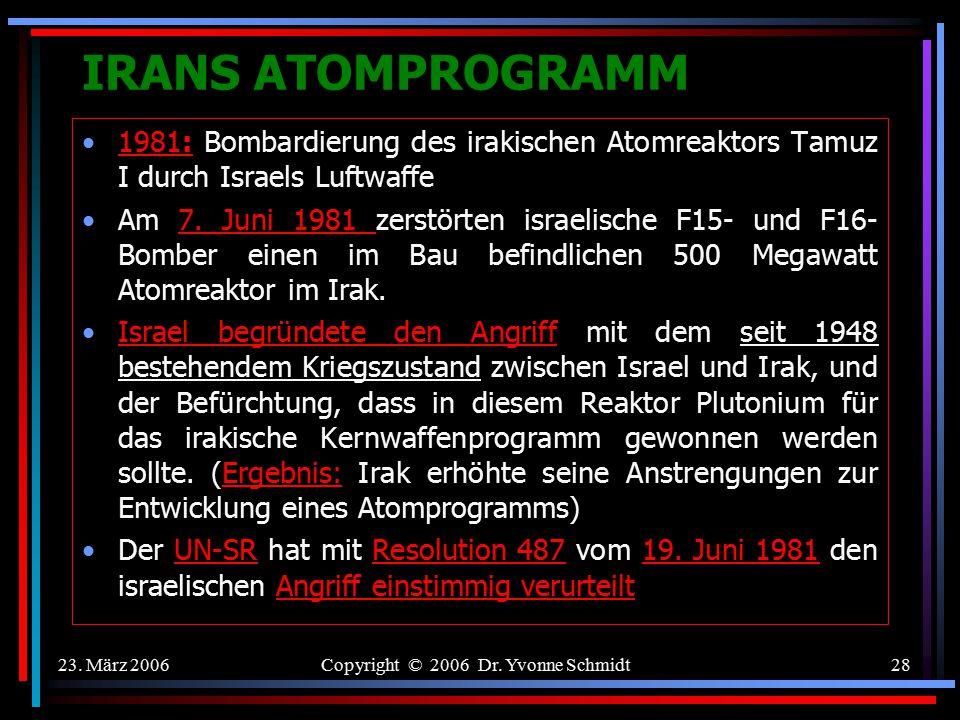 23. März 2006Copyright © 2006 Dr. Yvonne Schmidt27 IRANS ATOMPROGRAMM IGH-Gutachten zur Frage der Rechtmäßigkeit der Drohung oder Anwendung von Atomwa