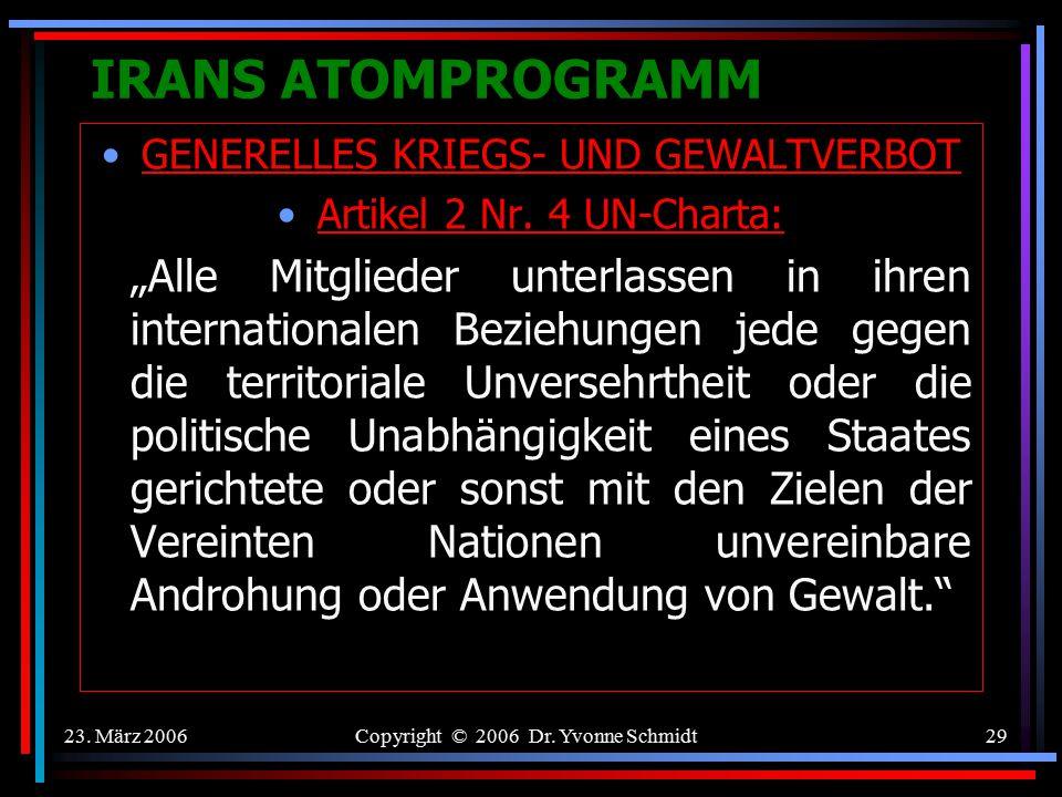 23. März 2006Copyright © 2006 Dr. Yvonne Schmidt28 IRANS ATOMPROGRAMM 1981: Bombardierung des irakischen Atomreaktors Tamuz I durch Israels Luftwaffe