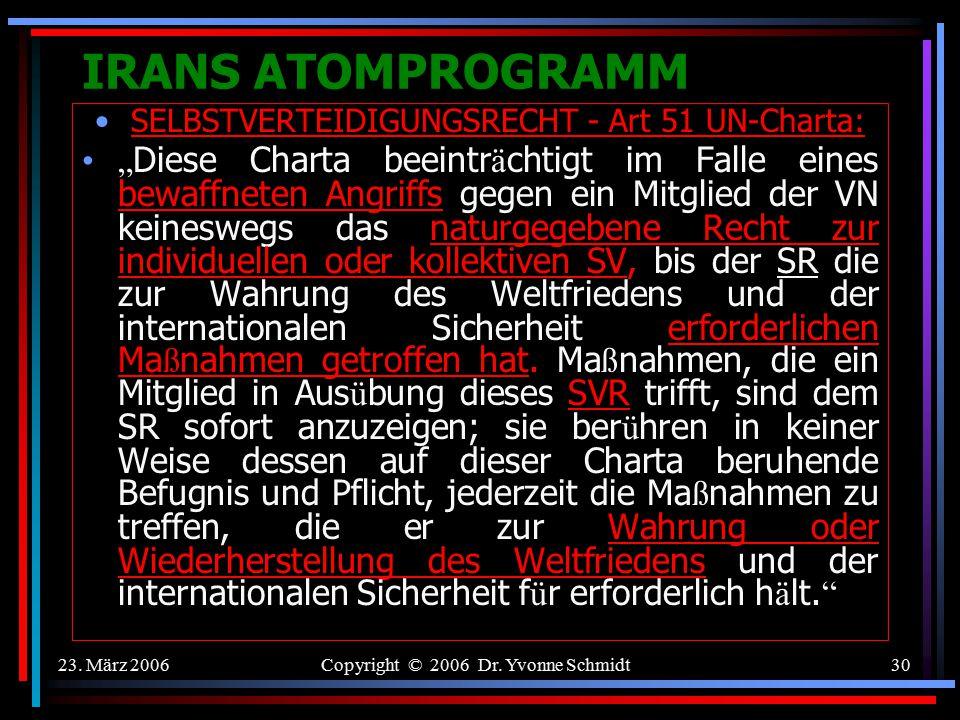 """23. März 2006Copyright © 2006 Dr. Yvonne Schmidt29 IRANS ATOMPROGRAMM GENERELLES KRIEGS- UND GEWALTVERBOT Artikel 2 Nr. 4 UN-Charta: """"Alle Mitglieder"""