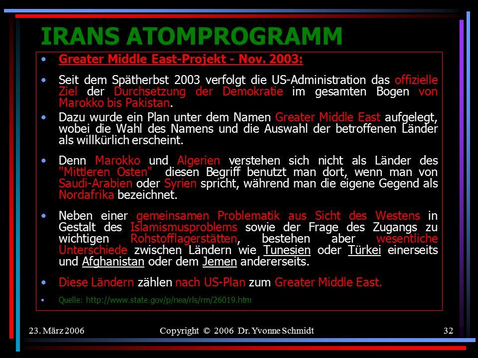 23. März 2006Copyright © 2006 Dr. Yvonne Schmidt31 IRANS ATOMPROGRAMM 1999: Die Nuklear-Strategie der NATO Auf der NATO-Gipfelkonferenz in Washington