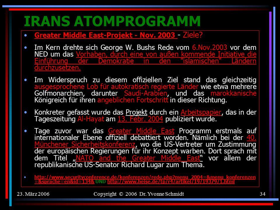 23. März 2006Copyright © 2006 Dr. Yvonne Schmidt33 IRANS ATOMPROGRAMM Greater Middle East-Projekt - Nov. 2003: Den Grundstein für das Projekt mit sein