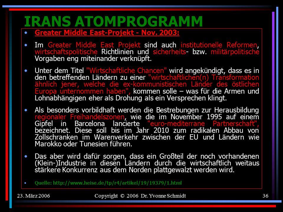 23. März 2006Copyright © 2006 Dr. Yvonne Schmidt35 IRANS ATOMPROGRAMM Greater Middle East-Projekt - Nov. 2003: Dass die NATO die erste transnationale