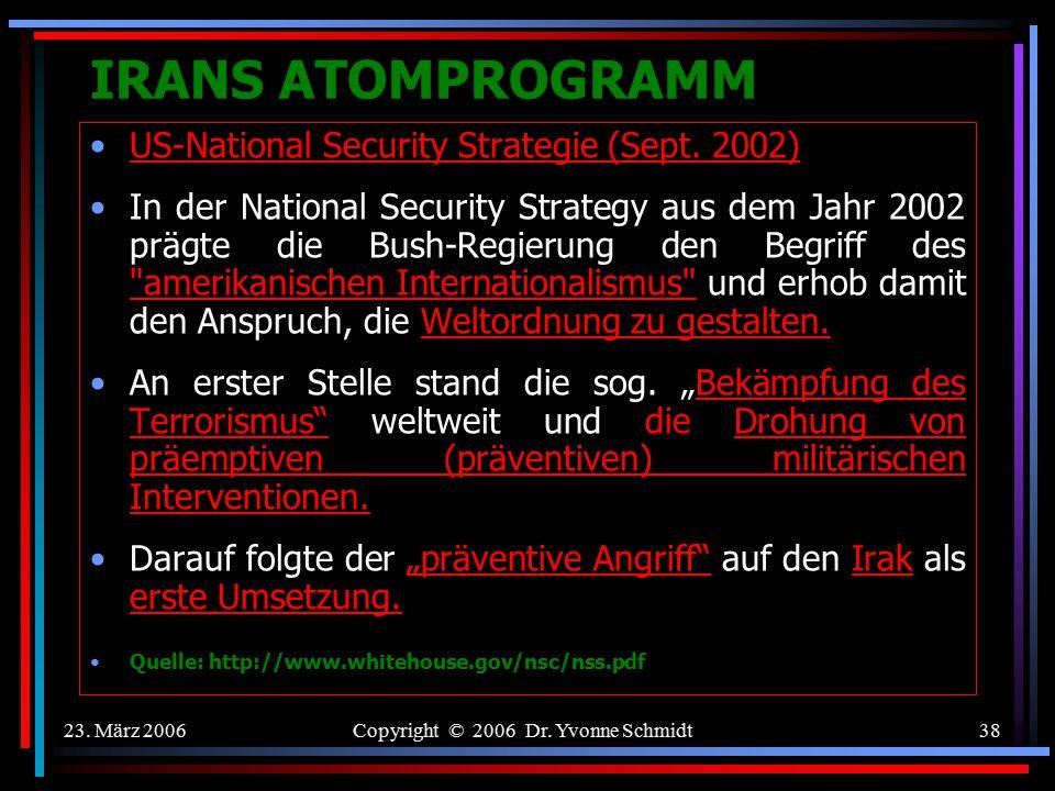 23. März 2006Copyright © 2006 Dr. Yvonne Schmidt37 IRANS ATOMPROGRAMM Greater Middle East-Projekt - Nov. 2003: Neben der NATO wird in dem Programm auc