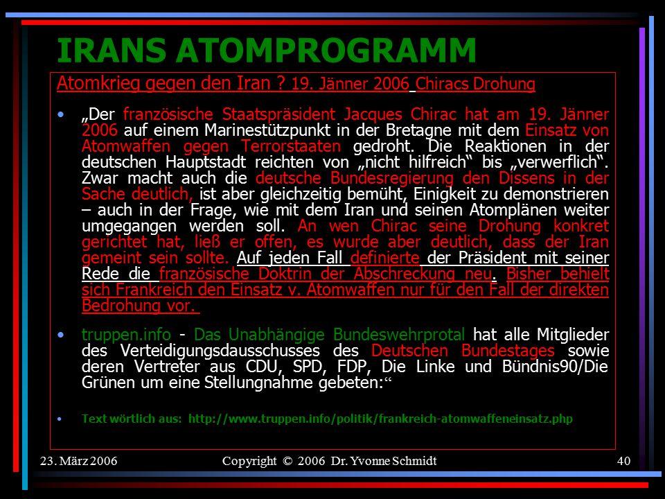 23. März 2006Copyright © 2006 Dr. Yvonne Schmidt39 IRANS ATOMPROGRAMM US-National Security Strategie (NSS) (März 2006) bekräftigt die durch die NSS 20