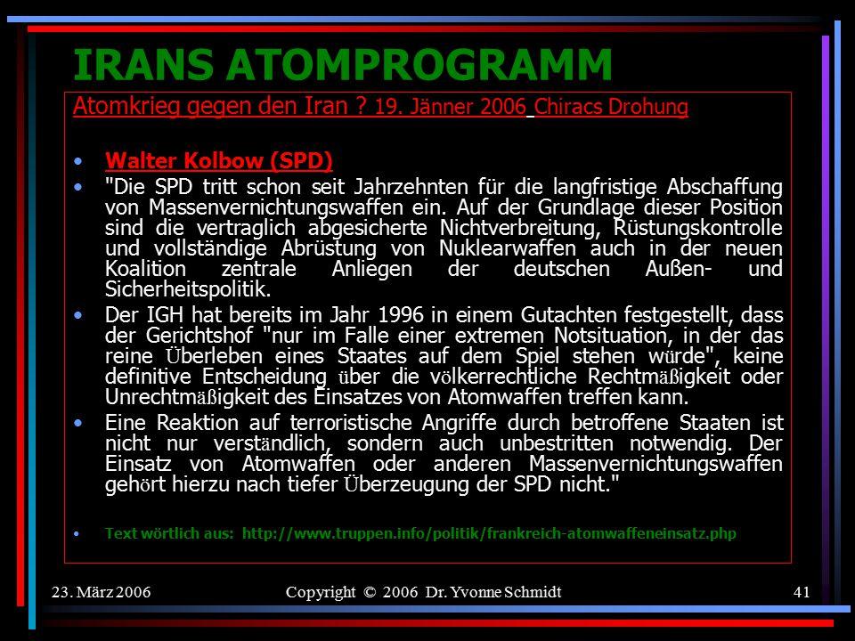 """23. März 2006Copyright © 2006 Dr. Yvonne Schmidt40 IRANS ATOMPROGRAMM Atomkrieg gegen den Iran ? 19. Jänner 2006 Chiracs Drohung """"Der französische Sta"""