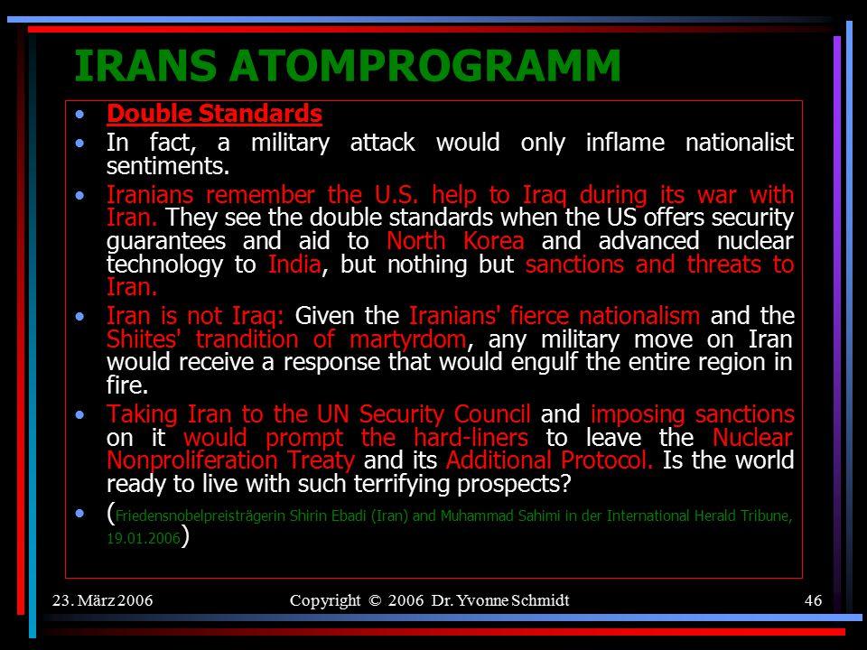 23. März 2006Copyright © 2006 Dr. Yvonne Schmidt45 IRANS ATOMPROGRAMM Atomkrieg gegen den Iran ? 19. Jänner 2006 Chiracs Drohung Winfried Nachtwei / J