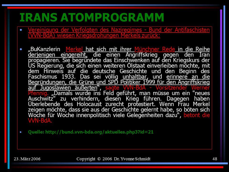 23.März 2006Copyright © 2006 Dr. Yvonne Schmidt47 IRANS ATOMPROGRAMM 4.