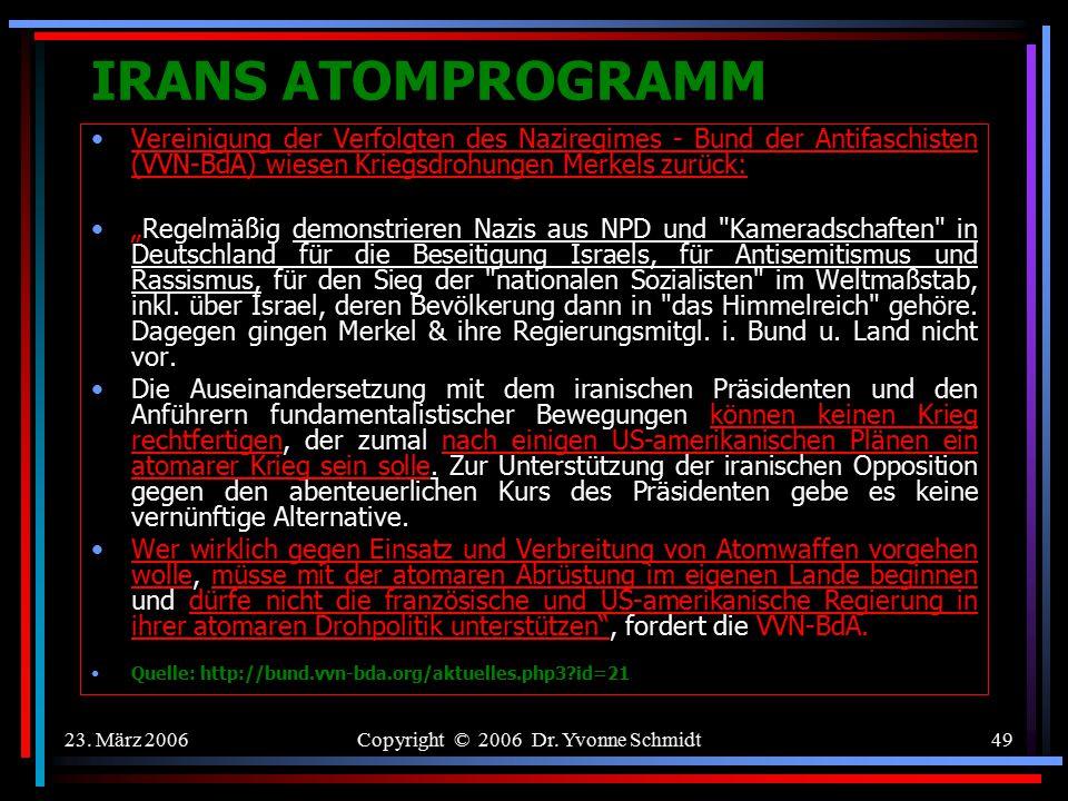 23. März 2006Copyright © 2006 Dr. Yvonne Schmidt48 IRANS ATOMPROGRAMM Vereinigung der Verfolgten des Naziregimes - Bund der Antifaschisten (VVN-BdA) w