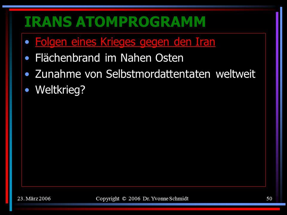 23. März 2006Copyright © 2006 Dr. Yvonne Schmidt49 IRANS ATOMPROGRAMM Vereinigung der Verfolgten des Naziregimes - Bund der Antifaschisten (VVN-BdA) w