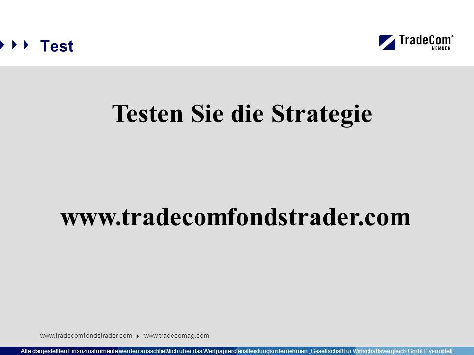 """Test www.tradecomfondstrader.com www.tradecomag.com Alle dargestellten Finanzinstrumente werden ausschließlich über das Wertpapierdienstleistungsunternehmen """"Gesellschaft für Wirtschaftsvergleich GmbH vermittelt."""