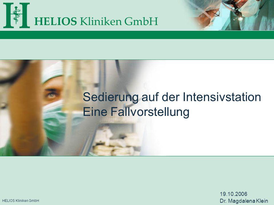 HELIOS Kliniken GmbH Midazolam Midazolam als am häufigsten benutztes Sedativum in Europa Wirkung: Sedierung, Amnesie, Anxiolyse, Muskelrelaxation, Krampflsg.