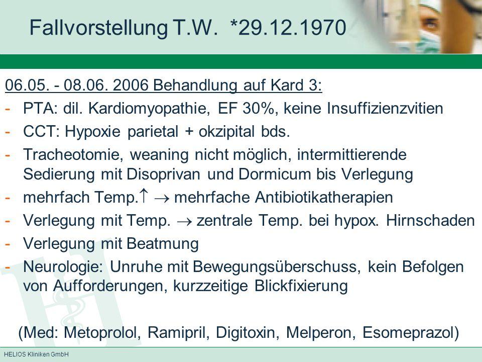 HELIOS Kliniken GmbH Fallvorstellung T.W.*29.12.1970 Diagnosen:  Hypoxischer Hirnschaden  Z.n.