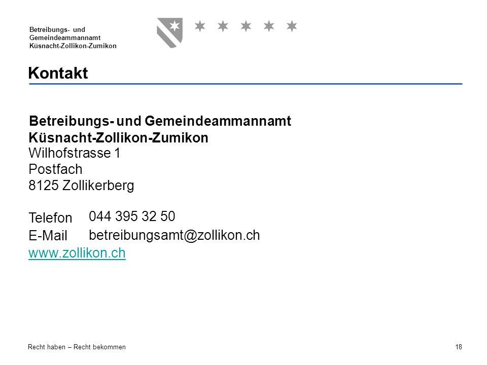 18 Betreibungs- und Gemeindeammannamt Küsnacht-Zollikon-Zumikon Recht haben – Recht bekommen Wilhofstrasse 1 Postfach 8125 Zollikerberg Telefon E-Mail
