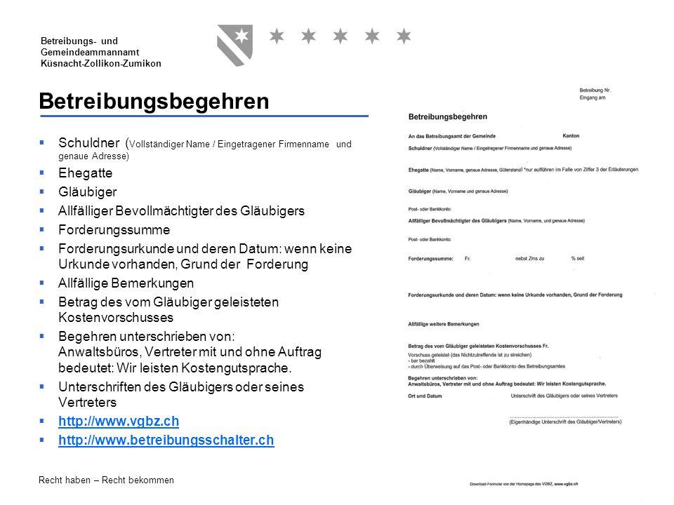 6 Betreibungs- und Gemeindeammannamt Küsnacht-Zollikon-Zumikon Recht haben – Recht bekommen Betreibungsbegehren  Schuldner ( Vollständiger Name / Ein