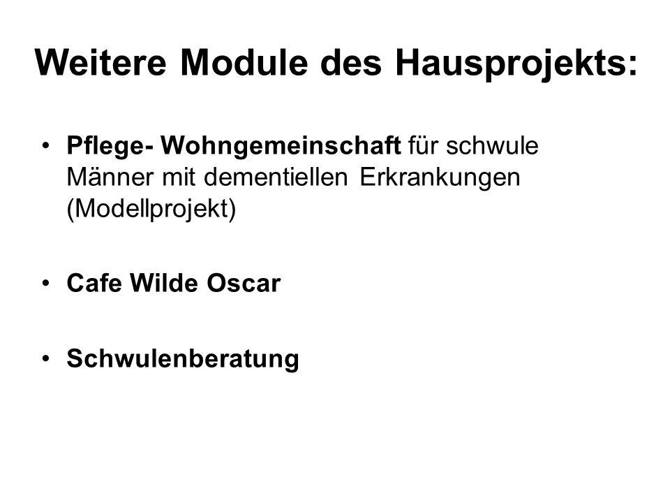 Weitere Module des Hausprojekts: Pflege- Wohngemeinschaft für schwule Männer mit dementiellen Erkrankungen (Modellprojekt) Cafe Wilde Oscar Schwulenberatung