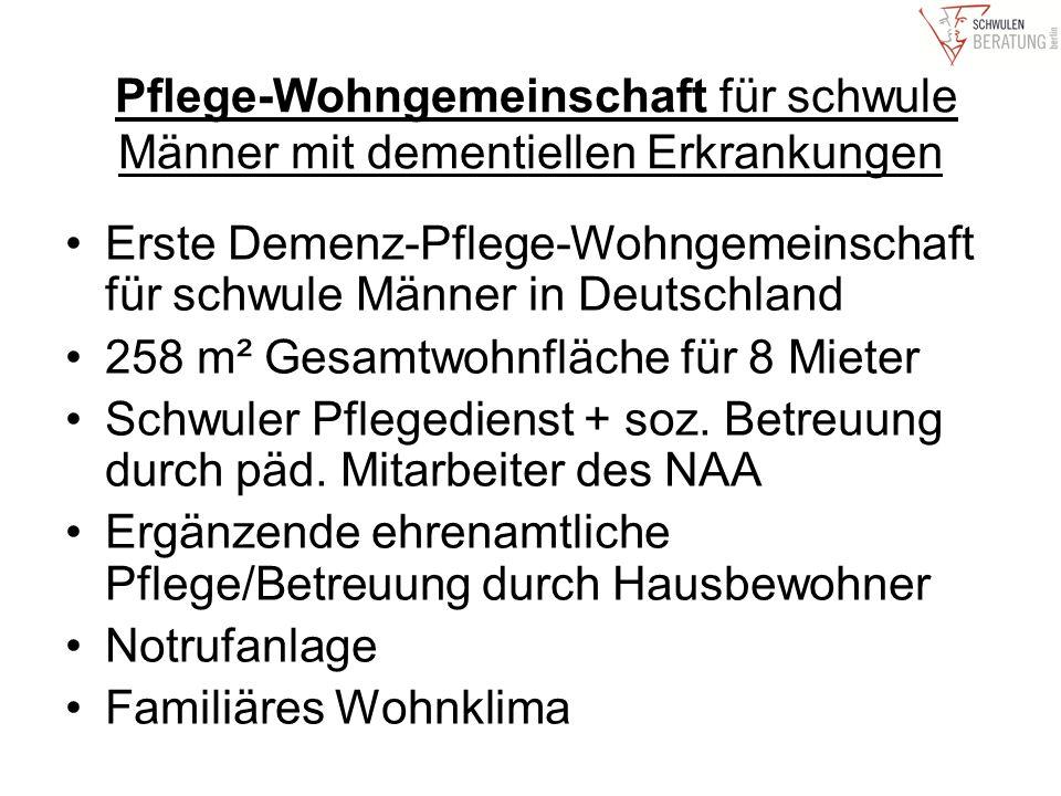 Pflege-Wohngemeinschaft für schwule Männer mit dementiellen Erkrankungen Erste Demenz-Pflege-Wohngemeinschaft für schwule Männer in Deutschland 258 m² Gesamtwohnfläche für 8 Mieter Schwuler Pflegedienst + soz.
