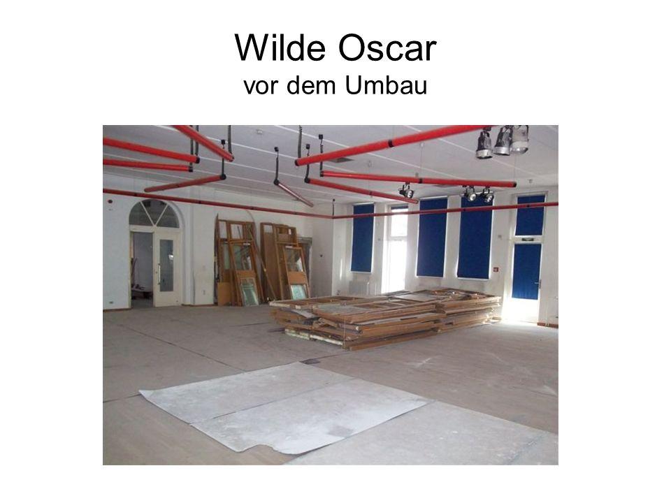 Wilde Oscar vor dem Umbau