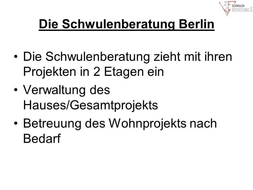 Die Schwulenberatung Berlin Die Schwulenberatung zieht mit ihren Projekten in 2 Etagen ein Verwaltung des Hauses/Gesamtprojekts Betreuung des Wohnprojekts nach Bedarf