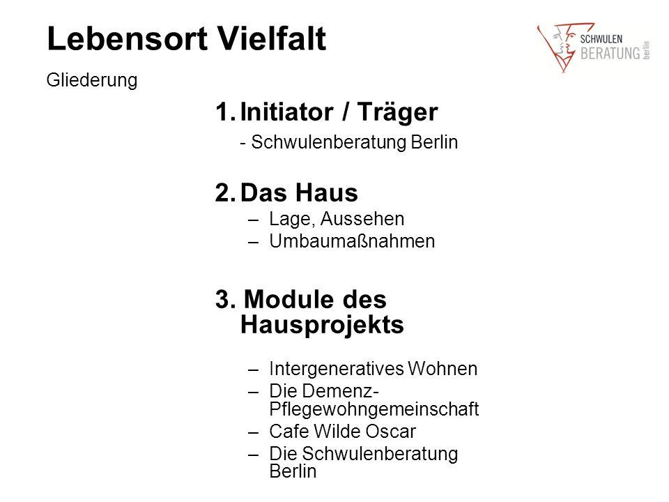 Lebensort Vielfalt Gliederung 1.Initiator / Träger - Schwulenberatung Berlin 2.Das Haus –Lage, Aussehen –Umbaumaßnahmen 3.