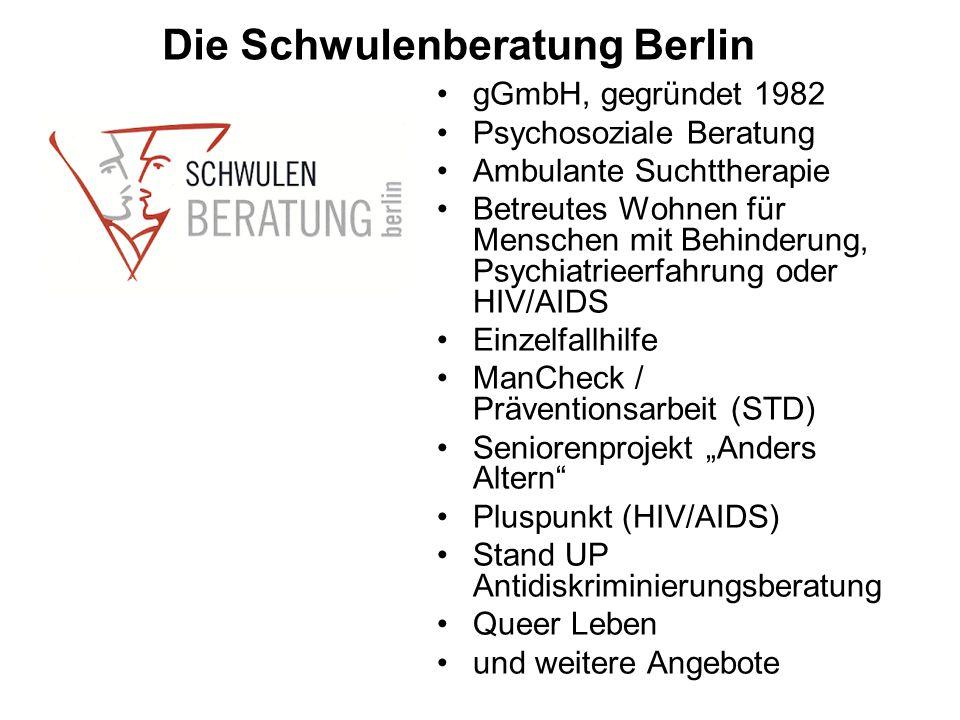 """Die Schwulenberatung Berlin gGmbH, gegründet 1982 Psychosoziale Beratung Ambulante Suchttherapie Betreutes Wohnen für Menschen mit Behinderung, Psychiatrieerfahrung oder HIV/AIDS Einzelfallhilfe ManCheck / Präventionsarbeit (STD) Seniorenprojekt """"Anders Altern Pluspunkt (HIV/AIDS) Stand UP Antidiskriminierungsberatung Queer Leben und weitere Angebote"""