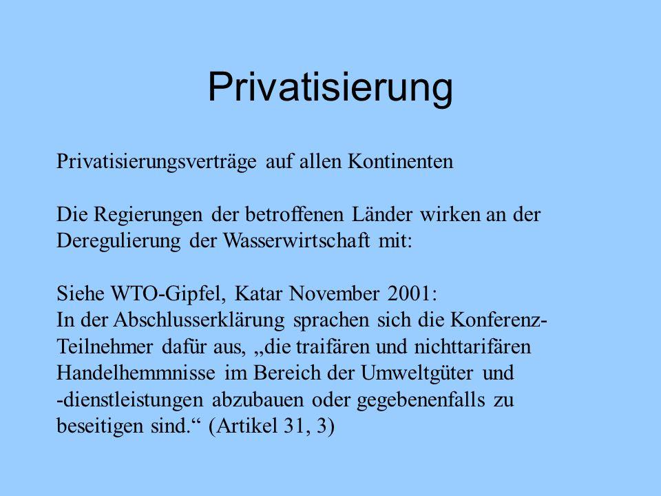 Privatisierung Privatisierungsverträge auf allen Kontinenten Die Regierungen der betroffenen Länder wirken an der Deregulierung der Wasserwirtschaft m