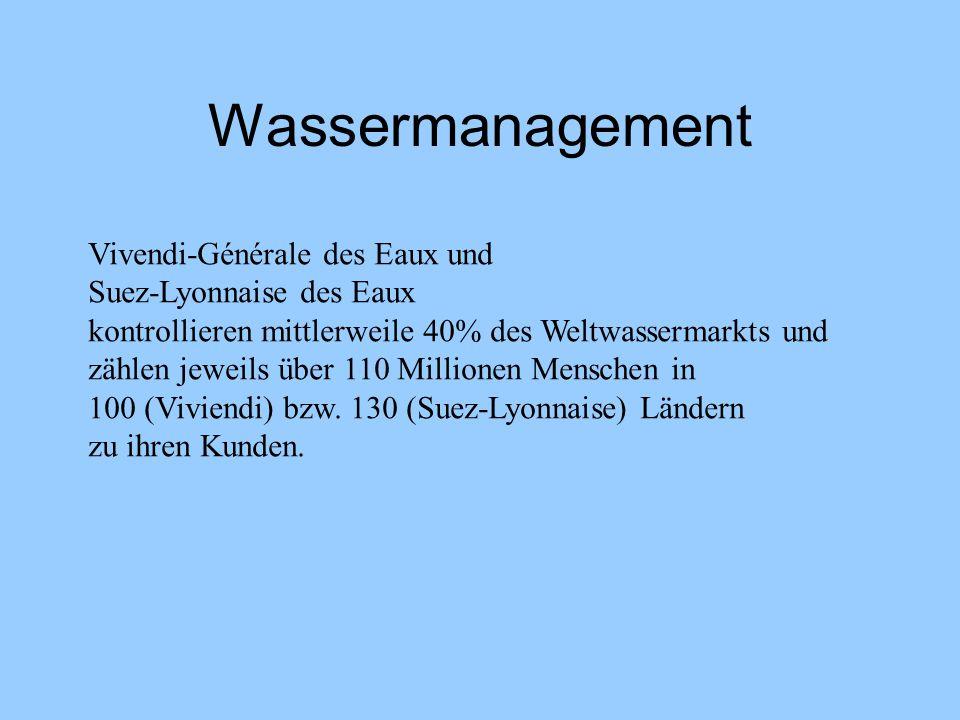 Wassermanagement Vivendi-Générale des Eaux und Suez-Lyonnaise des Eaux kontrollieren mittlerweile 40% des Weltwassermarkts und zählen jeweils über 110
