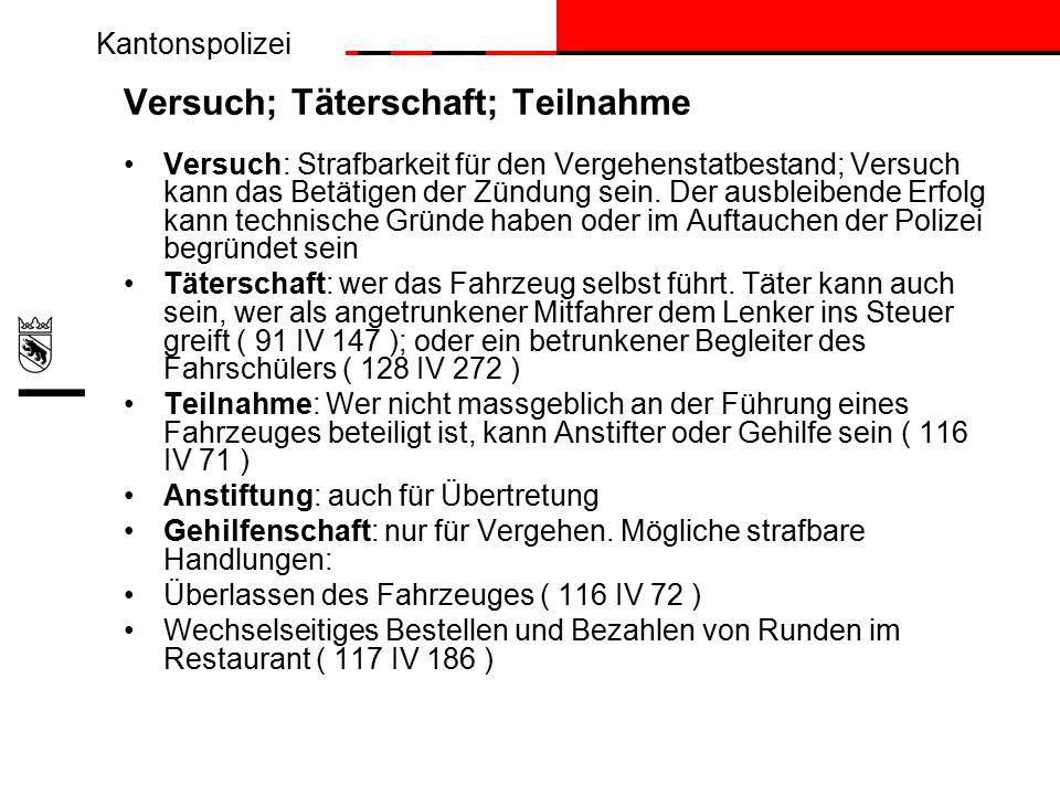 Kantonspolizei Versuch; Täterschaft; Teilnahme Versuch: Strafbarkeit für den Vergehenstatbestand; Versuch kann das Betätigen der Zündung sein.