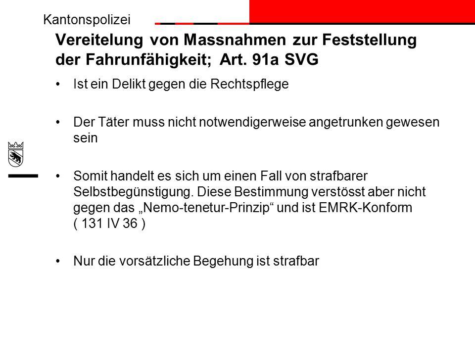 Kantonspolizei Vereitelung von Massnahmen zur Feststellung der Fahrunfähigkeit; Art.