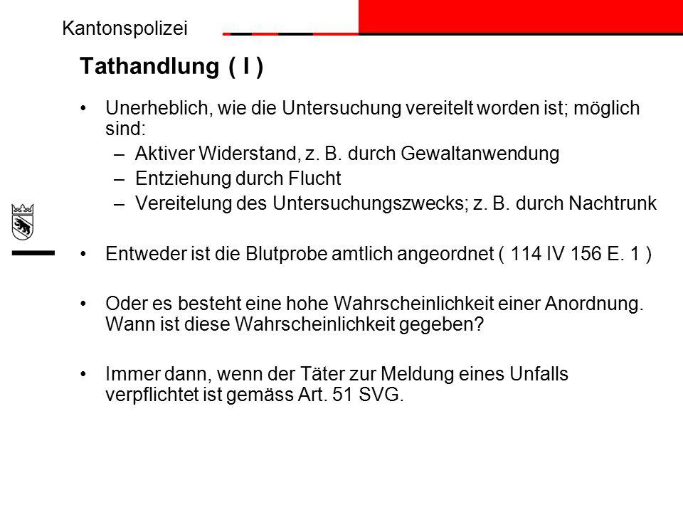 Kantonspolizei Tathandlung ( I ) Unerheblich, wie die Untersuchung vereitelt worden ist; möglich sind: –Aktiver Widerstand, z.
