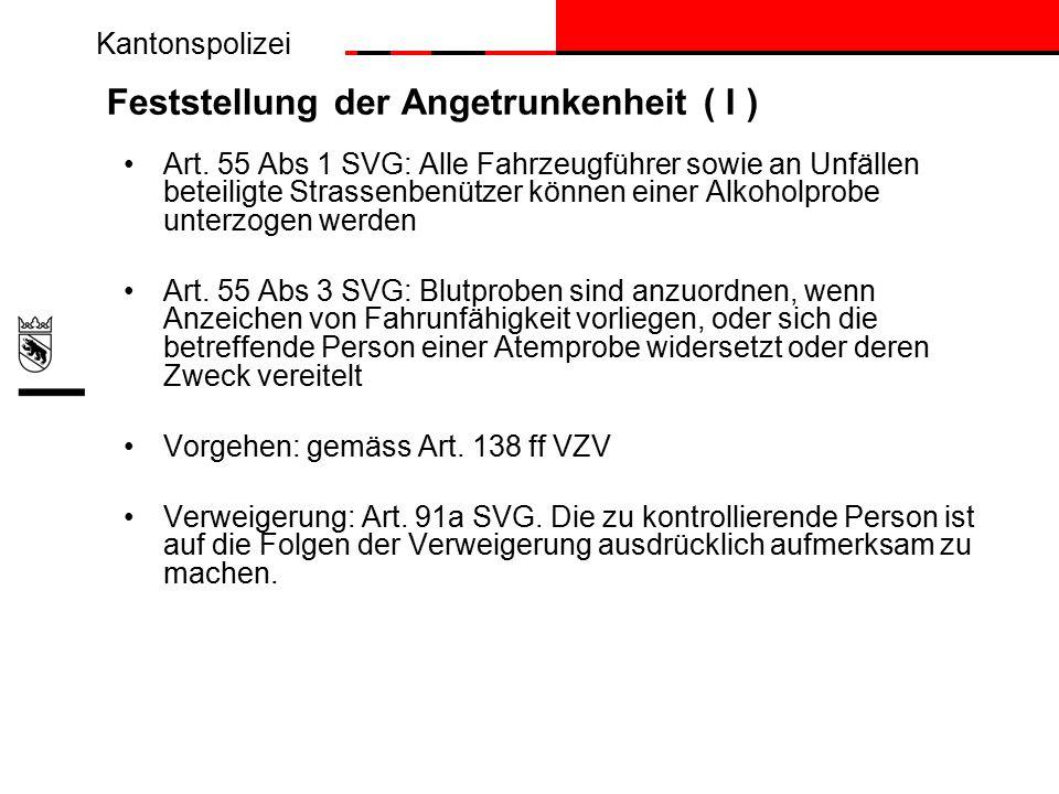 Kantonspolizei Feststellung der Angetrunkenheit ( I ) Art.