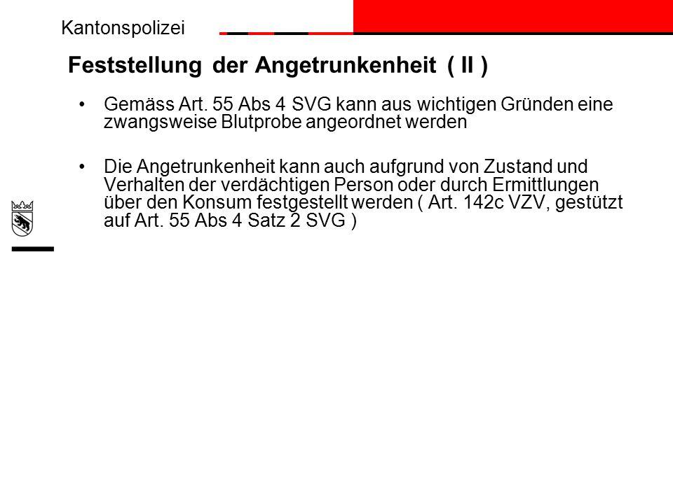 Kantonspolizei Feststellung der Angetrunkenheit ( II ) Gemäss Art.