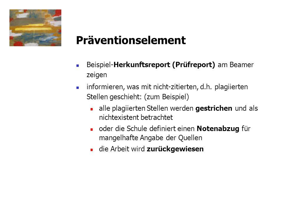 Präventionselement Beispiel-Herkunftsreport (Prüfreport) am Beamer zeigen informieren, was mit nicht-zitierten, d.h. plagiierten Stellen geschieht: (z