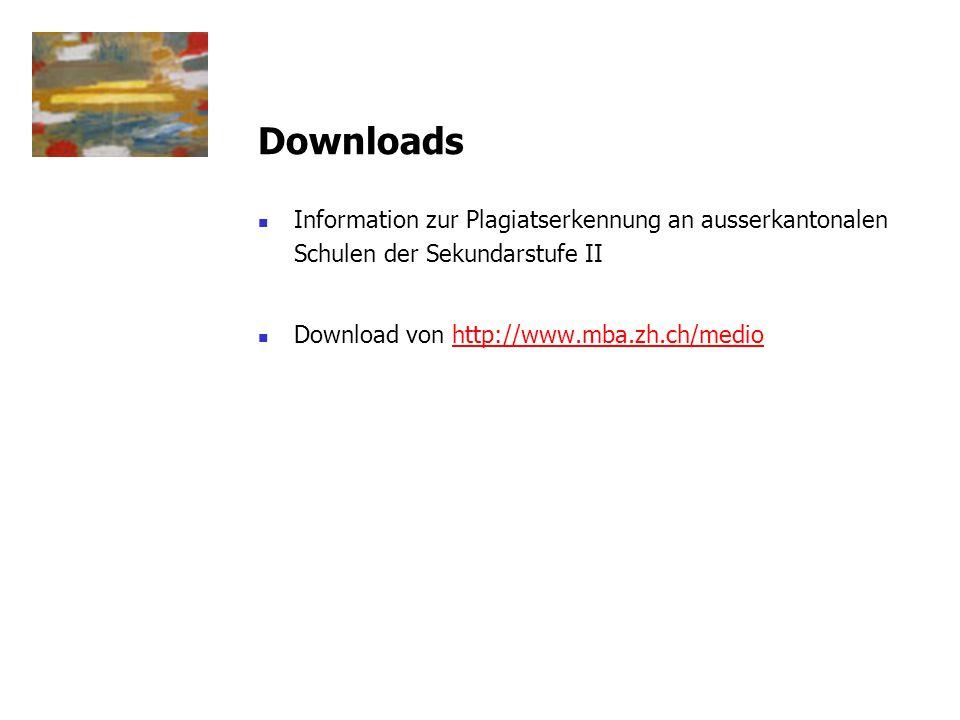Downloads Information zur Plagiatserkennung an ausserkantonalen Schulen der Sekundarstufe II Download von http://www.mba.zh.ch/mediohttp://www.mba.zh.