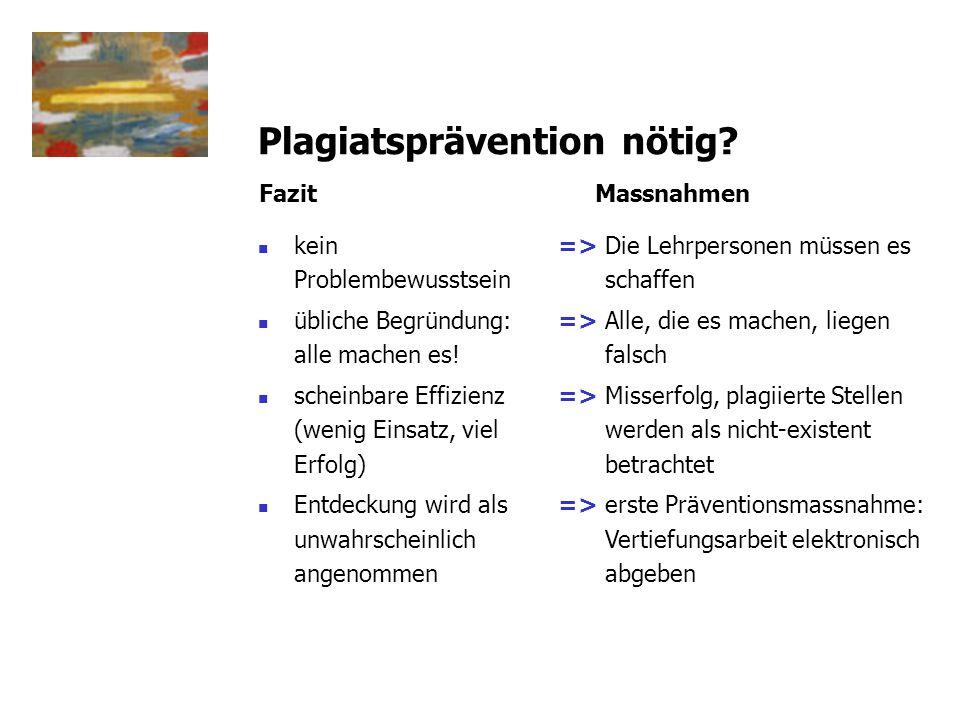 Plagiatsprävention nötig? kein Problembewusstsein übliche Begründung: alle machen es! scheinbare Effizienz (wenig Einsatz, viel Erfolg) Entdeckung wir